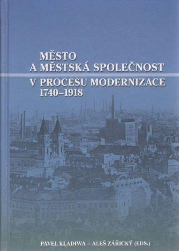 Pavel Kladiwa, Aleš Zářický: Město a městská společnost v procesu modernizace 1740 - 1918 cena od 345 Kč