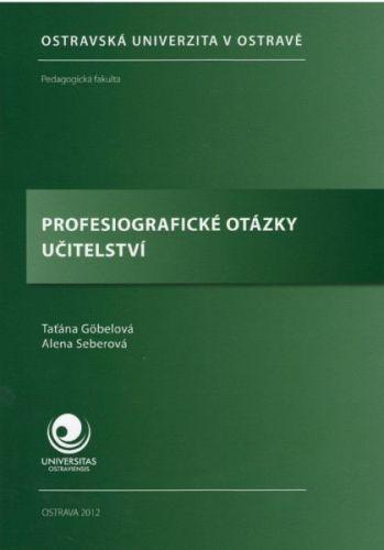 Taťána Göbelová, Alena Seberová: Profesiografické otázky učitelství cena od 213 Kč