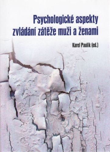 Karel Paulík: Psychologické aspekty zvládání zátěže muži a ženami cena od 0 Kč