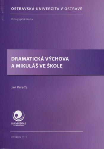 Jan Karaffa: Dramatická výchova a Mikuláš ve škole cena od 133 Kč