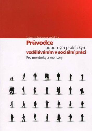 Věra Holasová: Průvodce odborným praktickým vzděláváním v sociální práci - pro mentorky a mentory cena od 0 Kč