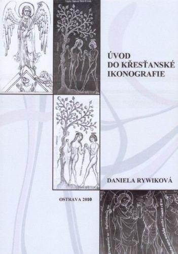 Daniela Rywiková: Úvod do křesťanské ikonografie cena od 162 Kč