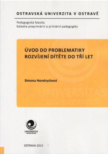 Simona Hendrychová: Úvod do problematiky rozvíjení dítěte do tří let cena od 95 Kč
