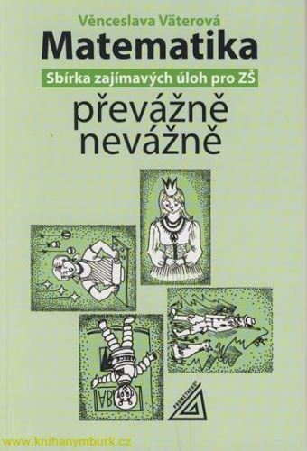 Väterová V.: Matematika převážně nevážně- sbírka zajímavých úloh pro ZŠ cena od 80 Kč