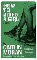 Moran Caitlin: How to Build a Girl cena od 300 Kč