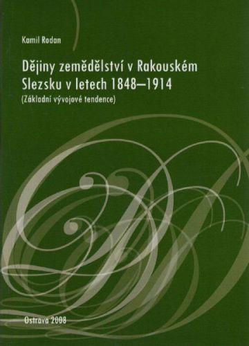 Kamil Rodan: Dějiny zemědělství v Rakouském Slezsku v letech 1848 - 1914 cena od 335 Kč