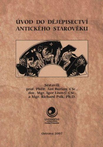 Jan burian, Igor Lisový, Richard Psík: Úvod do dějepisectví antického starověku cena od 192 Kč