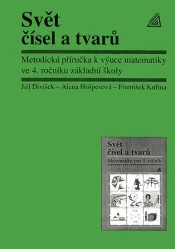 Hošpesová A., Divíšek J., Kuřina F.: Svět čísel a tvarů - Metodická příručka k výuce matematiky v 4. roč. základní školy cena od 74 Kč