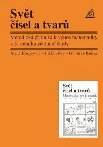 Hošpesová A., Divíšek J., Kuřina F.: Svět čísel a tvarů - Metodická příručka k výuce matematiky v 5. roč. základní školy cena od 72 Kč