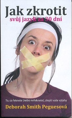 Deborah Smith Pegues: Jak zkrotit svůj jazyk za 30 dní cena od 112 Kč