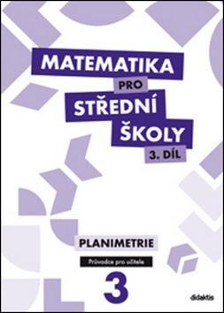 Gazárková D. a: Matematika pro střední školy 3.díl Průvodce pro učitele cena od 1071 Kč