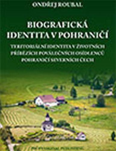 Roubal Ondřej: Biografická identita v pohraničí cena od 156 Kč