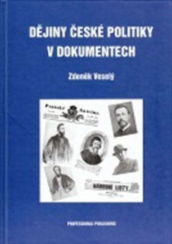Veselý Zdeněk: Dějiny české politiky v dokumentech cena od 635 Kč