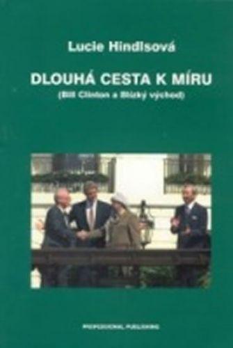 Hindlsová Lucie: Dlouhá cesta k míru (Bill Clinton a Blízký východ) cena od 155 Kč