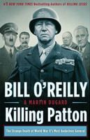 O'Reilly Dugard: Killing Patton: The Strange Death of World War II's Most Audacious General cena od 629 Kč
