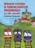 Vejražka Lubomír: Bláznivé pohádky o Tanvaldských mašinkách pro děti i dospělé cena od 157 Kč