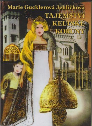 Gucklerová Jehličková Marie: Tajemství keltské koruny cena od 249 Kč