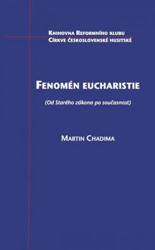 Chadima Martin: Fenomén eucharistie (Od Starého zákona po současnost) cena od 95 Kč