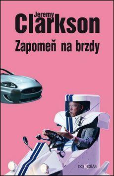 Jeremy Clarkson: Zapomeň na brzdy cena od 211 Kč