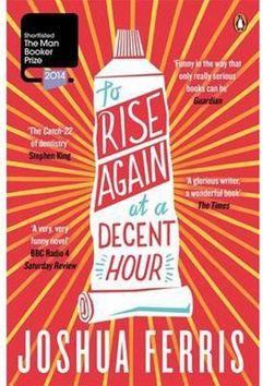 Joshua Ferris: To Rise Again at Decent Hour cena od 233 Kč