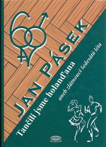 Pásek Jan: Tančili jsme holanďna aneb zlátnoucí šedesátá léta cena od 119 Kč
