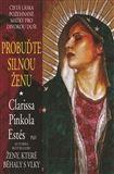 Clarissa Pinkola Estés: Probuďte silnou ženu cena od 224 Kč