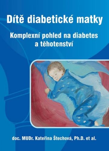 Štechová Kateřina a: Dítě diabetické matky - Komplexní pohled na diabetes a těhotenství cena od 206 Kč