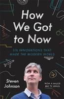Johnson Steven: How We Got to Now: The History and Power of Great Ideas cena od 337 Kč