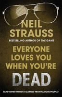 Strauss Neil: Everyone Loves You When You're Dead: And Other Things I Learned From Famous People cena od 143 Kč