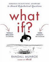 Munroe Randall: What If?: Serious Scientific Answers to Absurd Hypothetical Questions cena od 359 Kč