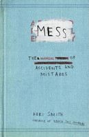 Smith Keri: Mess: The Manual of Accidents and Mistakes cena od 222 Kč