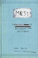 Smith Keri: Mess: The Manual of Accidents and Mistakes cena od 248 Kč