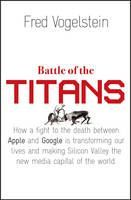 Vogelstein Fred: Battle of the Titans: How the Fight to the Death Between Apple and Google is Transforming cena od 264 Kč