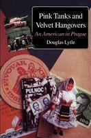 Lytle Douglas: Pink Tanks and Velvet Hangovers: An American in Prague, 1989-1993 cena od 449 Kč