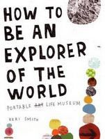Smith Keri: How to be an Explorer of the World: Portable Life Museum cena od 266 Kč