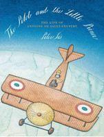 Sís Peter: The Pilot and the Little Prince: The Life of Antoine de Saint-Exupery cena od 340 Kč
