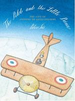 Sís Peter: The Pilot and the Little Prince: The Life of Antoine de Saint-Exupery cena od 395 Kč