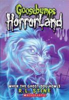 Stine, R L: When the Ghost Dog Howls (Goosebumps: Horrorland) cena od 89 Kč