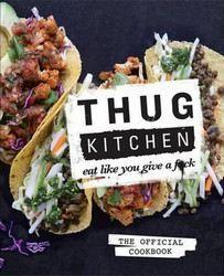 (anonymous): Thug Kitchen: Eat Like You Give a F**k cena od 449 Kč