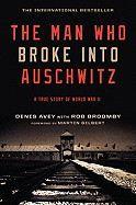 Avey Broomby: The Man Who Broke Into Auschwitz: A True Story of World War II cena od 269 Kč