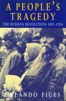 Figes Orlando: A People's Tragedy: The Russian Revolution 1891-1924 cena od 539 Kč