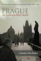 Heller, Charles Ota: Prague: My Long Journey Home; Memoir of Survival, Denial, and Redemption cena od 449 Kč