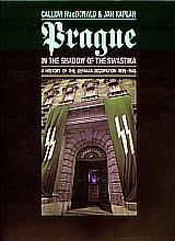 MacDonald Kaplan: Prague in the Shadow of the Swastika: A History of the German Occupation 1939-1945 cena od 0 Kč