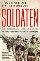 Neitzel Welzer: Soldaten: On Fighting, Killing and Dying: The Secret Second World War Tapes of German POWs cena od 269 Kč