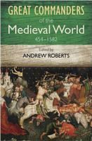 Roberts, Andrew (ed): Great Commanders of the Medieval World: 454 - 1582 cena od 269 Kč