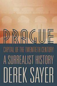 Sayer Derek: Prague, Capital of the Twentieth Century: A Surrealist History cena od 764 Kč