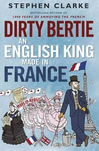 Clarke Stephen: Dirty Bertie: An English King Made in France cena od 232 Kč