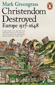 Greengrass Mark: Christendom Destroyed: Europe 1500-1650 Bk. 5: Europe 1517-1648 cena od 447 Kč