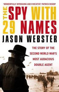 Webster Jason: The Spy with 29 Names: The Story of the Second World War's Most Audacious Double Agent cena od 296 Kč