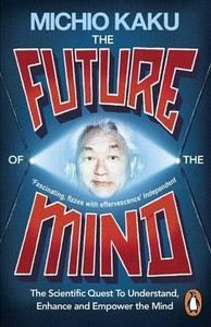 Kaku Michio: The Future of the Mind: The Scientific Quest To Understand, Enhance and Empower the Mind cena od 335 Kč